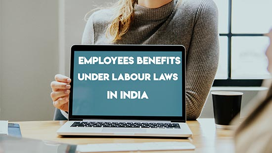 Employee Benefits Under Labour Laws in India